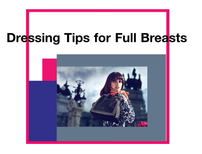 Dressing Tips for Full Breasts